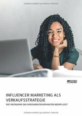 Influencer Marketing als Verkaufsstrategie. Wie Instagram das Konsumentenverhalten beeinflusst