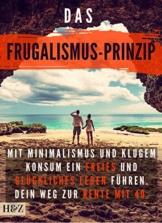 Das Frugalismus-Prinzip: mit Minimalismus und klugem Konsum ein freies und glückliches Leben führen. Dein Weg zur Rente mit 40. - 1