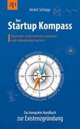 Der Startup Kompass - Das kompakte Handbuch zur Existenzgründung: Souverän Unternehmen gründen und selbständig machen - 1