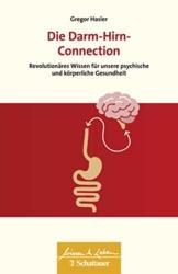 Die Darm-Hirn-Connection: Revolutionäres Wissen für unsere psychische und körperliche Gesundheit - Wissen & Leben Herausgegeben von Wulf Bertram - 1