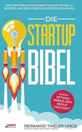 Die Startup Bibel: Der praxisnahe Ratgeber für eine schnelle, sichere und erfolgreichen Existenzgründung! + auch optimal neben dem Beruf geeignet - 1
