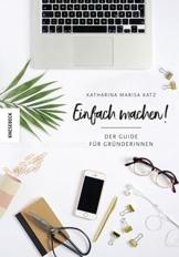 Einfach machen!: Der Guide für Gründerinnen (Existenzgründung, Selbstständigkeit, Unternehmensgründung, Frauen, Shop Girls) - 1