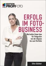 Erfolg im Foto-Business: Wertvolles Know-how für Fotografen von der Akquise bis zum Portfolio (mitp Edition ProfiFoto) - 1