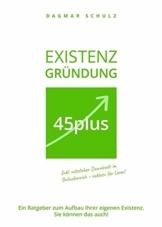 Existenzgründung 45plus: Ein Ratgeber zum Aufbau Ihrer eigenen Existenz. Sie können das auch! - 1