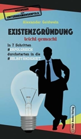 Existenzgründung leicht gemacht: In 7 Schritten erfolgreich durchstarten in die Selbständigkeit: Geschäftsmodell, Charakterliche Eignung, Recht & Steuern (Wegweiser Zum Unternehmenserfolg) - 1