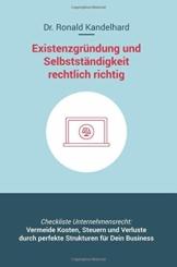 Existenzgründung und Selbstständigkeit rechtlich richtig: Selbstständig machen, Unternehmensgründung und Management für Gewerbe, Freiberufler, ... rechtssichere Website, Datenschutz, Vertrag - 1