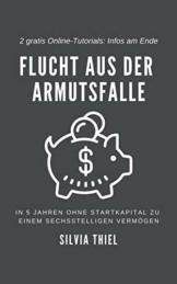Flucht aus der Armutsfalle: Clever investieren und in 5 Jahren zur finanziellen Freiheit. Vermögen und passives Einkommen aufbauen durch Immobilieneinkauf und Online Business. Immobilien Millionär - 1