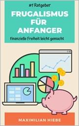Frugalismus für Anfänger: finanzielle Freiheit leicht gemacht durch clever Sparen & erfolgreich Investieren - 1