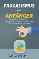 Frugalismus für Anfänger: Mit klugem Konsum zum erfolgreichen Frugal-Investor - denn Haben kommt von Halten! - 1