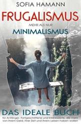 Frugalismus - Mehr als nur Minimalismus: Das ideale Buch für Anfänger, Fortgeschrittene und Interessierte, die mehr von ihrem Geld, ihrer Zeit und ihrem Leben haben wollen - 1