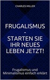 Frugalismus - Starten Sie Ihr neues Leben jetzt!: Frugalismus und Minimalismus einfach erklärt - 1