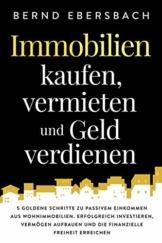 Immobilien kaufen, vermieten und Geld verdienen: 5 goldene Schritte zu passivem Einkommen aus Wohnimmobilien. Erfolgreich investieren, Vermögen aufbauen und die finanzielle Freiheit erreichen - 1