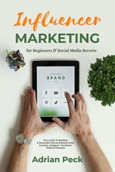 Influencer Marketing For Beginners: Social Media Business Made Simple!: Your Guide To Building A Successful Personal Brand Using Youtube, Instagram, Facebook, TikTok & Pinterest (English Edition) - 1
