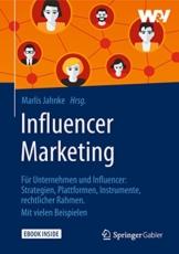 Influencer Marketing: Für Unternehmen und Influencer: Strategien, Plattformen, Instrumente, rechtlicher Rahmen. Mit vielen Beispielen - 1