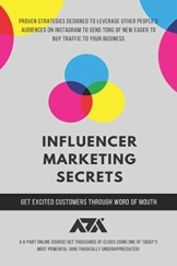 Influencer Marketing Secrets: Proven Strategies Designed To Leverage Other People's Audiences On Instagram to Send Tons Of New Eager To Buy Traffic To Your Business - 1