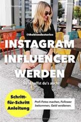 Instagram Influencer werden: So schaffst du's auch! Schritt-für-Schritt Anleitung von Influencerin theblondestories. Profi-Fotos, Follower, Geld verdienen. Mit diesen Geheimtipps habe ich es geschafft - 1