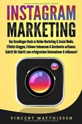 INSTAGRAM MARKETING: Das Grundlagen Buch zu Online Marketing & Social Media. Effektiv bloggen, Follower bekommen & Reichweite aufbauen. Schritt für Schritt zum erfolgreichen Unternehmer & Influencer! - 1