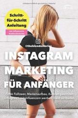 Instagram Marketing für Anfänger. Schritt-für-Schritt Anleitung von Influencerin theblondestories. Echte Follower, Markenaufbau, Kunden gewinnen, Erfolgreich mit Influencern werben, Geld verdienen. - 1