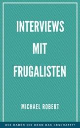 Interviews mit Frugalisten: Wie haben die denn das geschafft? Interviews mit finanziell unabhängigen Menschen und solchen die es werden wollen - 1