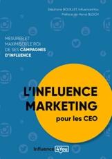 L'influence Marketing pour les CEO: Mesurer et maximiser le ROI de ses campagnes d'influence (French Edition) - 1