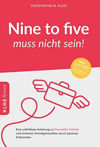 Nine to five muss nicht sein!: Eine unfehlbare Anleitung zu finanzieller Freiheit und sicherem Vermögensaufbau durch passives Einkommen - 1