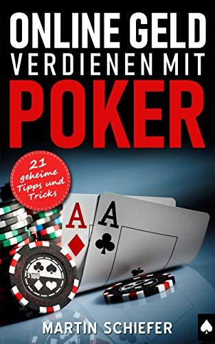 Online Geld verdienen mit Poker – 21 geheime Tipps und Tricks: Vom Hobby-Spieler zum Karten-Hai – der direkte Weg für Anfänger und Fortgeschrittene, die bei No Limit Texas Holdem gewinnen wollen! - 1