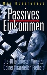 Passives Einkommen: Die 40 leichtesten Wege zu Deiner Finanziellen Freiheit - 1