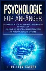 Psychologie für Anfänger: Das Buch für die psychologischen Grundlagen. Erlerne die Basics der Manipulation. 40 psychologische Effekte. - 1