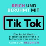 Reich und Berühmt mit Tik Tok: Die Social Media Marketing Bibel für die Influencer von morgen - 1