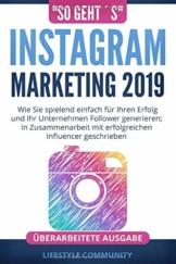 """""""so geht´s"""": Instagram Marketing 2019: Wie Sie spielend einfach für Ihren Erfolg und ihr Unternehmen Follower generieren; In Zusammenarbeit mit erfolgreichen Influencer geschrieben - 1"""