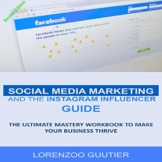 Social Media Marketing and the Instagram Influencer Guide: The Ultimate Mastery Workbook to Make Your Business Thrive - 1