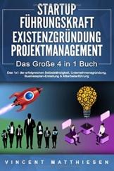 STARTUP | FÜHRUNGSKRAFT | EXISTENZGRÜNDUNG | PROJEKTMANAGEMENT - Das Große 4 in 1 Buch: Das 1x1 der erfolgreichen Selbstständigkeit, Unternehmensgründung, Businessplan-Erstellung & Mitarbeiterführung - 1