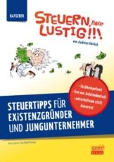 Steuern, aber lustig! Steuertipps für Existenzgründer und Jungunternehmer.: Von der Existenzgründung an Geld sparen! - 1
