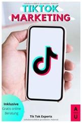 TikTok Marketing: So wirst du zum erfolgreichen TikTok Influencer. Das Grundlagen Buch mit einer Step-by-Step Anleitung und persönlichem free Coaching zum perfekten Einstieg in das neue Social Media - 1
