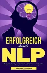 ERFOLGREICH durch NLP: Praxisbuch für NLP Anfänger und Einsteiger. Wie du dein Unterbewusstsein mit gezielten Manipulationstechniken auf Erfolg, Glück, Selbstvertrauen, Disziplin & mehr programmierst - 1