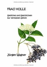 Frau Holle: Gedichte und Geschichten zur verhüllten Göttin - 1