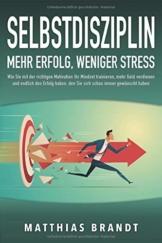 SELBSTDISZIPLIN - Mehr Erfolg, weniger Stress: Wie Sie mit der richtigen Motivation Ihr Mindset trainieren, mehr Geld verdienen und endlich den Erfolg haben, den Sie sich schon immer gewünscht haben - 1