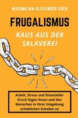 Frugalismus - Raus aus der Sklaverei: Die geniale Finanz-Strategie für deine Sofort-Rente. - 1