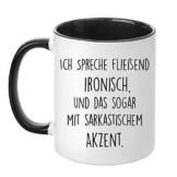 Tasse mit Spruch - Ich spreche fließend ironisch und das sogar mit sarkastischem Akzent - beidseitig Bedruckt - Teetasse - Kaffeetasse - lustig - Arbeit - Büro - Chef - 1