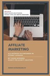 Affiliate Marketing: Als Anfänger ein Einkommen über das Internet aufbauen - mit dieser modernen Schritt-für-Schritt-Anleitung - 1