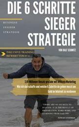 Die 6 Schritte Sieger Strategie: 2,01 Millionen Umsatz pro Jahr mit Affiliate Marketing - Wie ich das schaffe und welche 6 Schritte du gehen musst um Geld im Internet zu verdienen - 1