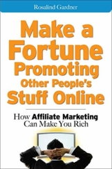 Make a Fortune Promoting Other People's Stuff Online: How Affiliate Marketing Can Make You Rich - 1
