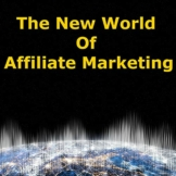 The New World of Affiliate Marketing 1 - 1